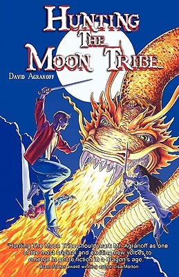 Hunting the Moon Tribe by David Agranoff