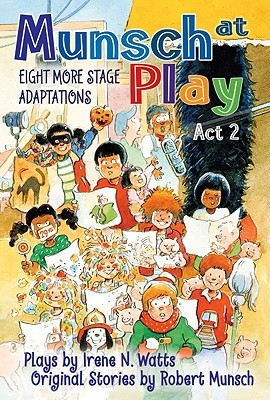 Munsch at Play Act 2: Eight More Stage Adaptions