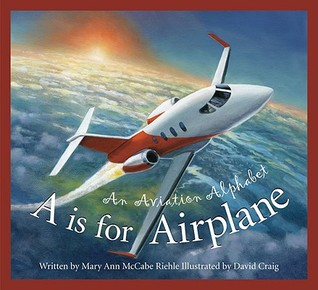 """A"" Is for Airplane: An Aviation Alphabet (Alphabet-Science & Nature)"