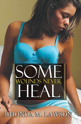 Some Wounds Never Heal