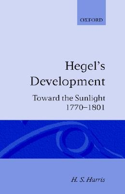 Hegel's Development by Henry Silton Harris