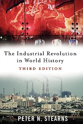 The Industrial Revolution in World History by Peter N. Stearns