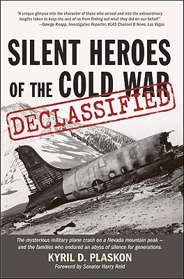 Silent Heroes of the Cold War: Declassified: The Mysterious Military Plane Crash on a Nevada Mountain Peak - And the Families Who Suffered an Abyss of Silence for Generations.