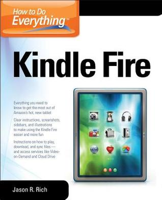 How to Do Everything Kindle Fire by Jason R. Rich — Reviews, Discussion, Bookclubs, Lists