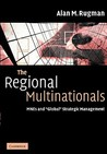 The Regional Multinationals: Mnes and 'Global' Strategic Management