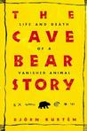 The Cave Bear Story: Life and Death of a Vanished Animal