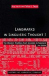 Landmarks in Linguistic Thought Volume I: The Western Tradition from Socrates to Saussure