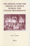 The Debate Over the Origin of Genius During the Italian Renaissance: The Theories of Supernatural Frenzy and Natural Melancholy in Accord and in Conflict on the Threshold of the Scientific Revolution