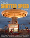 Creative Shutter Speed: Master Your Camera's Most Powerful Control