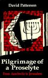 Pilgrimage of a Proselyte: From Auschwitz to Jerusalem