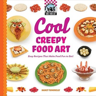 Cool Creepy Food Art: Easy Recipes That Make Food Fun to Eat!