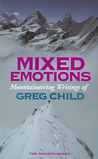 Mixed Emotions, Mountaineering Writings of Greg Child by Greg Child