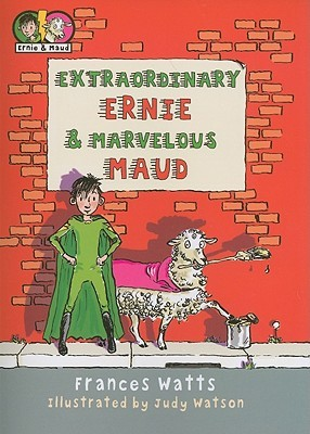 Extraordinary Ernie and Marvelous Maud by Frances Watts