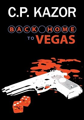 Back Home To Vegas: A Story Of The Deceit And Murder, Vegas Style