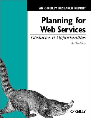 Planning for Web Services: Obstacles and Opportunities: An O'Reilly Research Report