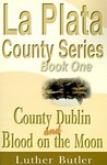 County Dublin and Blood on the Moon Book One (La Plata County Series)