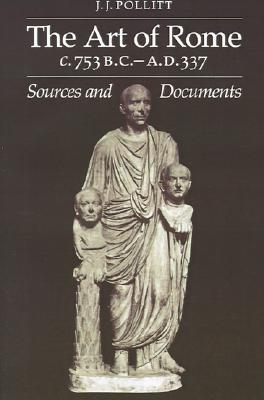 Art of Rome, C. 753 B.C.-A.D. 337: Sources and Documents