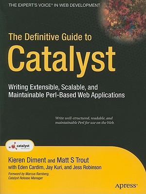 The Definitive Guide to Catalyst: Writing Extensible, Scalable and Maintainable Perl-Based Web Applications