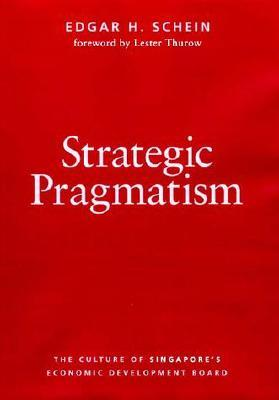 Strategic Pragmatism: The Culture of Singapore's Economics Development Board