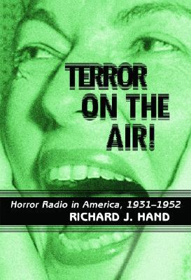 Terror on the Air!: Horror Radio in America, 1931-1952