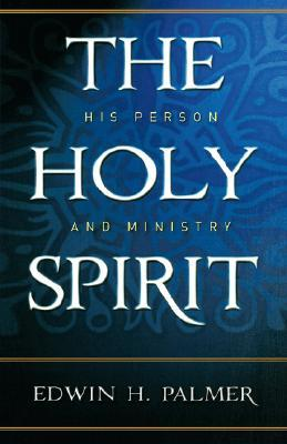 The Holy Spirit: His Person & Ministry