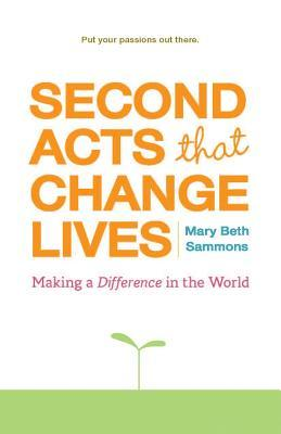 Second Acts That Change Lives by Mary Beth Sammons