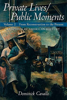 Private Lives/Public Moments: Readings in American History, Volume 2: From Reconstruction to the Present