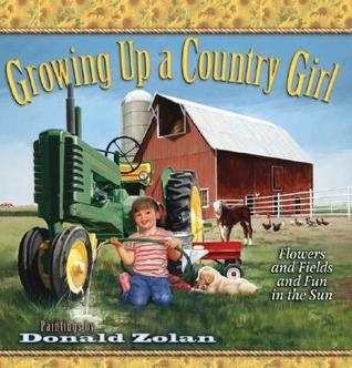 Growing Up a Country Girl: Flowers and Fields and Fun in the Sun