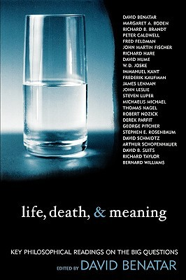 Life, Death, and Meaning: Key Philosophical Readings on the Big Questions