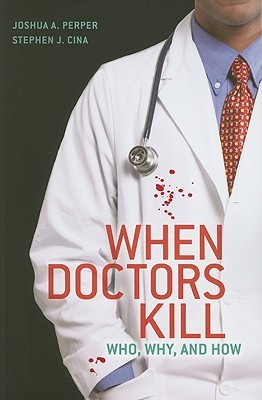 When Doctors Kill: Who, Why and How