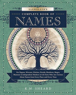 Llewellyn's Complete Book of Names: For Pagans, Wiccans, Druids, Heathens, Mages, Shamans & Independent Thinkers of All Sorts Who Are Curious about Names from Every Place and Every Time