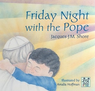 Friday Night with the Pope by Jacques J.M. Shore
