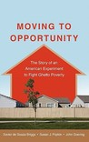 Moving to Opportunity: The Story of an American Experiment to Fight Ghetto Poverty the Story of an American Experiment to Fight Ghetto Povert