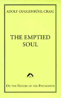 The Emptied Soul: On the Nature of the Psycopath