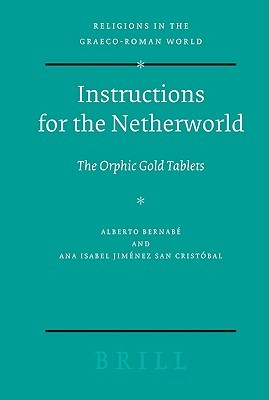 Instructions for the Netherworld: The Orphic Gold Tablets
