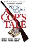 A Cop's Tale: NYPD the Violent Years: A Detective's Firsthand Account of Murder and Mayhem