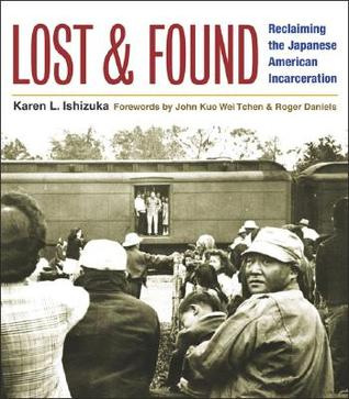 Lost and Found: Reclaiming the Japanese American Incarceration