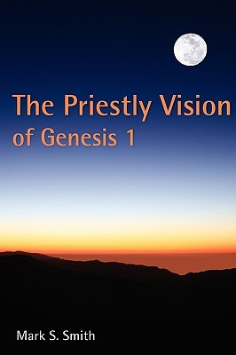 The Priestly Vision of Genesis I by Mark S. Smith