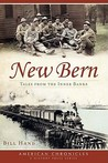 New Bern (NC): Tales from the Inner Banks (American Chronicles (History Press))