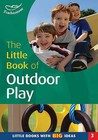 The Little Book Of Outdoor Play (Little Books)