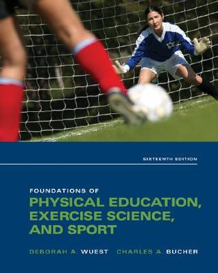 Foundations of Physical Education, Exercise Science, and Sport by Deborah A. Wuest
