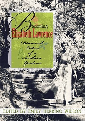Becoming Elizabeth Lawrence: Discovered Letters of a Southern Gardener