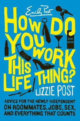 How Do You Work This Life Thing? by Elizabeth A. Post