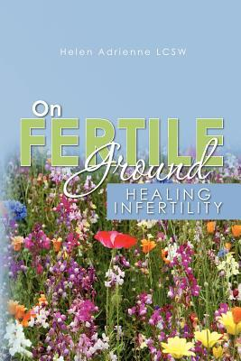 On Fertile Ground: Healing Infertility