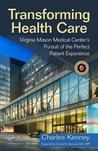 Transforming Health Care: Virginia Mason Medical Center's Pursuit of the Perfect Patient Experience