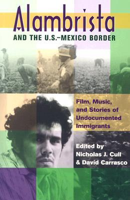 Alambrista and the U.S.-Mexico Border: Film, Music, and Stories of Undocumented Immigrants [With CD Movie Soundtrack and DVD Director's Cut Alambrista