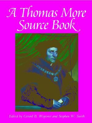 A Thomas More Sourcebook by Thomas More