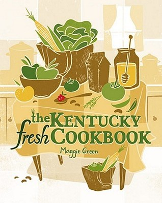 The Kentucky Fresh Cookbook by Maggie Green
