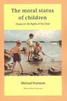 The Moral Status Of Children: Essays On The Rights Of The Child