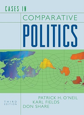 Cases in Comparative Politics by Patrick H. O'Neil